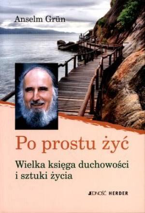 Okładka książki - Po prostu żyć. Wielka księga duchowości i sztuki życia