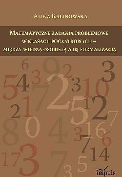 Ok�adka - Matematyczne zadania problemowe w klasach pocz�tkowych - mi�dzy wiedz� osobist� a jej formalizacj�