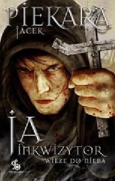 Ok�adka - Ja, inkwizytor. Wie�e do nieba