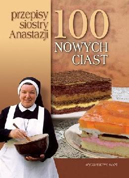 Ok�adka - 100 nowych ciast. Przepisy siostry Anastazji