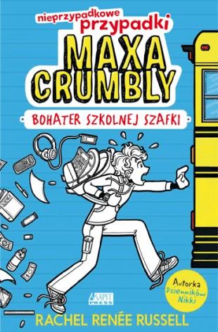 Okładka - Nieprzypadkowe przypadki Maxa Crumbly. Bohater szkolnej szafki