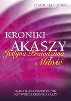 Okładka książki - Kroniki Akaszy Jedyna Prawdziwa Miłość