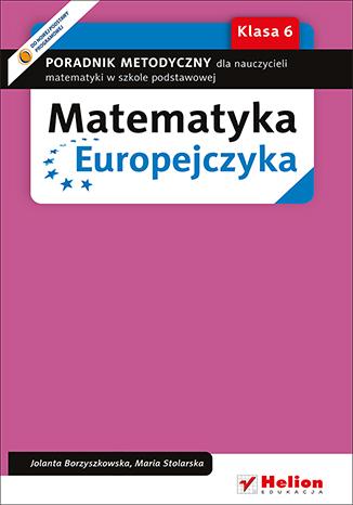 Okładka książki - Matematyka Europejczyka. Poradnik metodyczny dla nauczycieli matematyki w szkole podstawowej. Klasa 6