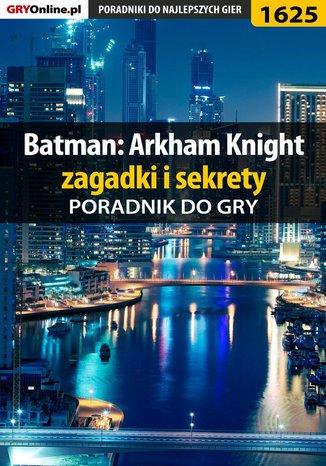 Ok�adka - Batman: Arkham Knight - zagadki i sekrety