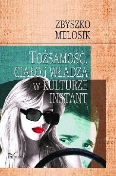 Ok�adka - To�samo��, cia�o i w�adza w kulturze instant