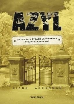 Ok�adka - Azyl. Opowie�� o �ydach ukrywanych w warszawskim Zoo