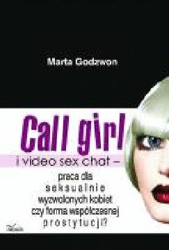 Ok�adka - Call girl i video seks chat - praca dla wyzwolonych seksualnie kobiet czy forma wsp�czesnej prostytucji?