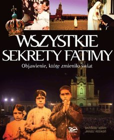 Okładka książki - Wszystkie sekrety Fatimy. Objawienie, które zmieniło świat