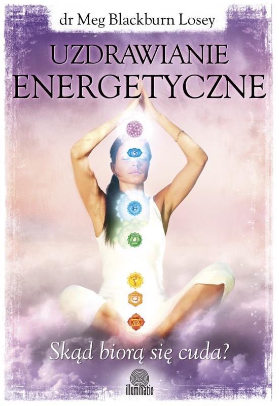Okładka książki - Uzdrawianie energetyczne. Skąd biorą się cuda?