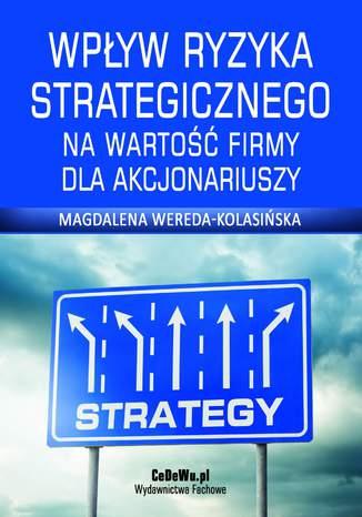 Ok�adka - Wp�yw ryzyka strategicznego na warto�� firmy dla akcjonariuszy