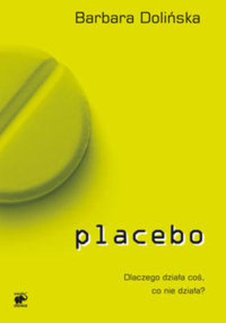 Ok�adka - Placebo. Dlaczego dzia�a co�, co nie dzia�a?