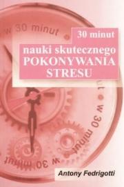 Ok�adka - 30 minut nauki skutecznego pokonywania stresu
