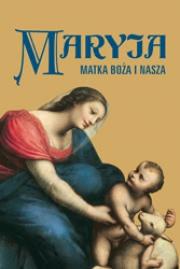 Ok�adka - Maryja. Matka Bo�a i nasza