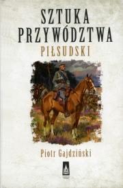 Ok�adka - Sztuka przyw�dztwa. Pi�sudski