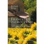 Ok�adka - Francuskie zauroczenie. Czaruj�ca opowie�� o kupnie domu i �yciu w krainie wina, sera i s�onecznik�w
