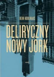 Ok�adka - Deliryczny Nowy Jork. Retroaktywny manifest dla Manhattanu