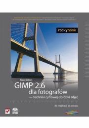 Ok�adka - GIMP 2.6 dla fotograf�w - techniki cyfrowej obr�bki zdj��. Od inspiracji do obrazu