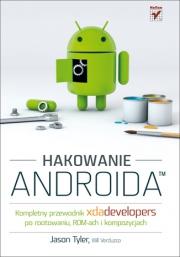 Ok�adka - Hakowanie Androida. Kompletny przewodnik XDA Developers po rootowaniu, ROM-ach i kompozycjach