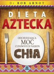 Ok�adka - Dieta aztecka. Odchudzaj�ca moc cudownych nasion chia