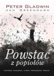 Ok�adka - Powsta� z popio��w. Historia ch�opca, kt�ry przeszed� piek�o