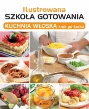 Okładka - Ilustrowana szkoła gotowania. Kuchnia włoska krok po kroku