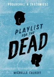 Okładka - Playlist for the Dead. Posłuchaj, a zrozumiesz