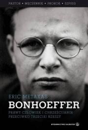 Ok�adka - Bonhoeffer. Prawy cz�owiek i chrze�cijanin przeciwko Trzeciej Rzeszy