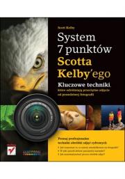 Ok�adka - System 7 punkt�w Scotta Kelbyego. Kluczowe techniki, kt�re dziel� przeci�tne zdj�cie od prawdziwej fotografii