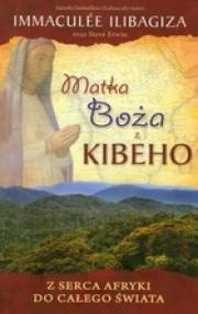 Ok�adka - Matka Bo�a z Kibeho. Z serca Afryki do ca�ego �wiata