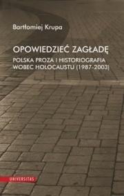Ok�adka - Opowiedzie� Zag�ad�. Polska proza i historiografia wobec Holocaustu (1987-2003)