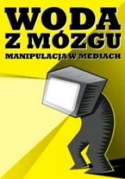 Ok�adka - Woda z m�zgu. Manipulacja w mediach.