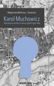 Ok�adka - Karol Muchowicz. Wynalazca zamka na p�aski klucz typu Yale