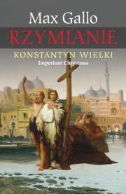 Ok�adka - Rzymianie. Konstantyn Wielki. Imperium Chrystusa