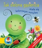 Ok�adka - Jak zielona g�sienica sta�a si� kolorowym motylem