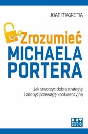 Ok�adka - Zrozumie� Michaela Portera. Jak stworzy� dobr� strategi� i zdoby� przewag� konkurencyjn�