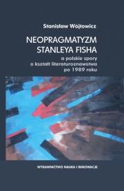 Okładka - Neopragmatyzm Stanleya Fisha a polskie spory o kształt literaturoznawstwa po 1989 roku