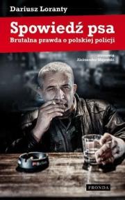 Okładka - Spowiedź psa. Brutalna prawda o polskiej policji