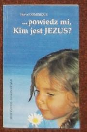 Ok�adka - Powiedz mi, Kim jest JEZUS?