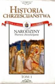 Okładka - Historia  Chrześcijaństwa. Narodziny. Pierwsi chrześcijanie