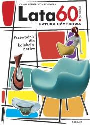 Ok�adka - Przewodnik dla kolekcjoner�w. Lata 60. XX wieku . Sztuka u�ytkowa