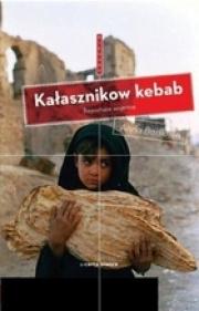 Ok�adka - Ka�asznikow kebab. Reporta�e wojenne