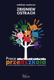 Okładka - Praca przedszkola. Wybrane zagadnienia teoretyczne, praktyczne i organizacyjne