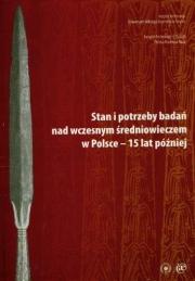 Ok�adka - Stany i potrzeby bada� nad wczesnym �redniowieczem w Polsce - 15 lat p�niej