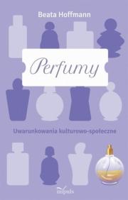 Ok�adka - Perfumy. Uwarunkowania kulturowo-spo�eczne