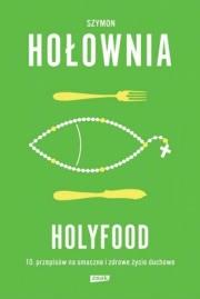 Ok�adka - Holyfood, czyli 10 przepis�w na smaczne i zdrowe �ycie duchowe