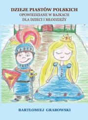 Ok�adka - Dzieje Piast�w Polskich. Opowiedziane w bajkach dla dzieci i m�odzie�y