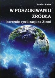 Ok�adka -  W poszukiwaniu �r�d�a - korzenie cywilizacji na Ziemi