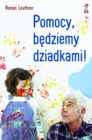 Ok�adka - Pomocy, b�dziemy dziadkami!