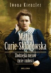 Ok�adka - Maria Sk�odowska-Curie. Z�odziejka m��w - �ycie i mi�o�ci