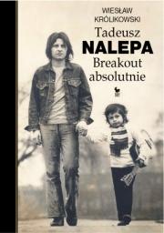 Ok�adka - Tadeusz Nalepa. Breakout absolutnie